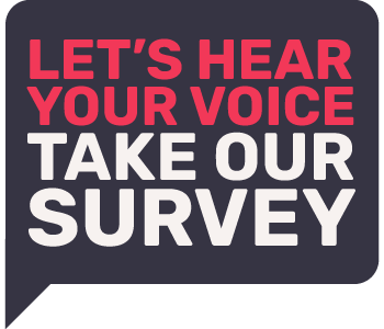 Let's hear your voice. Take our survey!